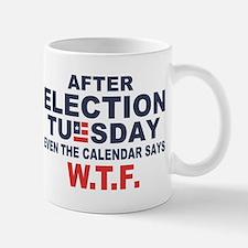 Election Tuesday W T F Mugs