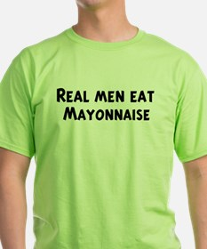 Men eat Mayonnaise T-Shirt
