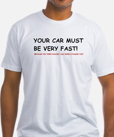 YOUR CAR MUST BE VERY FAST.JPG T-Shirt