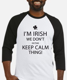 I'm Irish, We Don't Do This Keep Calm Thing! Baseb