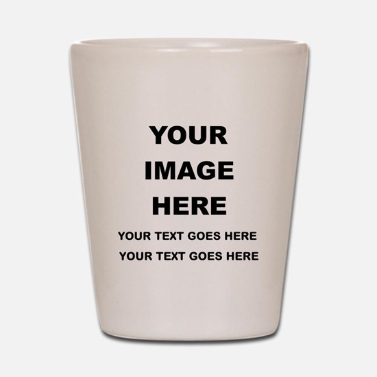 Your Photo and Text Here T Shirt Shot Glass