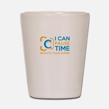 i can pause time, what's your super Shot Glass
