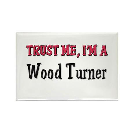 Trust Me I'm a Wood Turner Rectangle Magnet