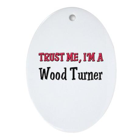 Trust Me I'm a Wood Turner Oval Ornament