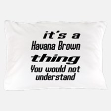 Havana Brown Thing You Would Not Under Pillow Case