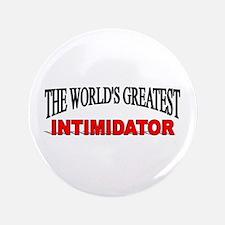 """The World's Greatest Intimidator"" 3.5"" Button"