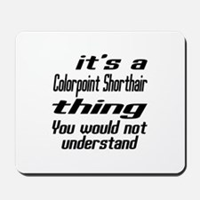 Colorpoint Shorthair Thing You Would Not Mousepad