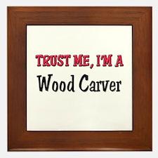 Trust Me I'm a Wood Carver Framed Tile