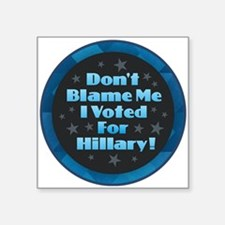 Don't Blame Me I Voted for Hillary Sticker