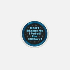 Don't Blame Me I Voted for Hillary Mini Button