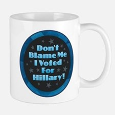 Don't Blame Me I Voted for Hillary Mugs