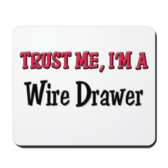 Trust Me I'm a Wire Drawer Mousepad
