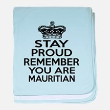Stay Proud Remember You Are Mauritian baby blanket