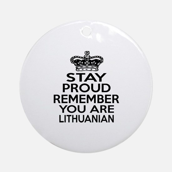 Stay Proud Remember You Are Lithuan Round Ornament