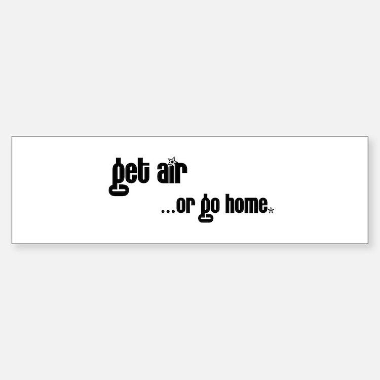 Get Air or go home. Bumper Bumper Bumper Sticker