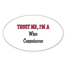 Trust Me I'm a Wine Connoisseur Oval Decal