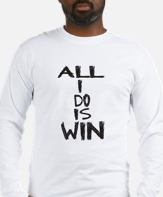ALL I DO IS WIN Long Sleeve T-Shirt