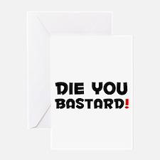 DIE YOU BASTARD! Greeting Cards