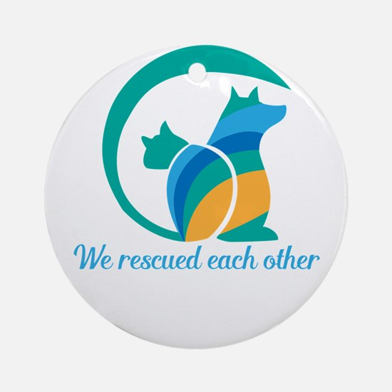 we rescued each other Round Ornament