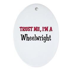Trust Me I'm a Wheelwright Oval Ornament