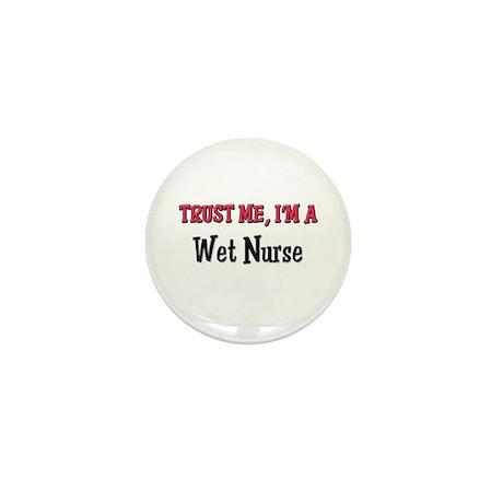 Trust Me I'm a Wet Nurse Mini Button (10 pack)