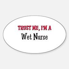 Trust Me I'm a Wet Nurse Oval Decal