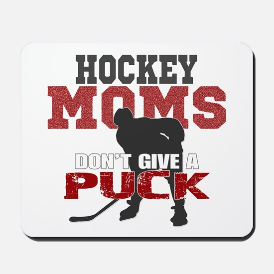 Hockey Moms Don't Give a Puck Mousepad