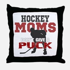 Hockey Moms Don't Give a Puck Throw Pillow
