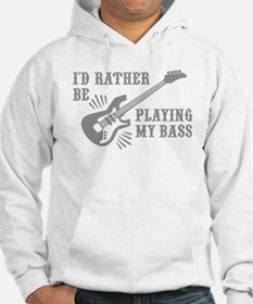 I'd Rather Be Playing My Bas Sweatshirt