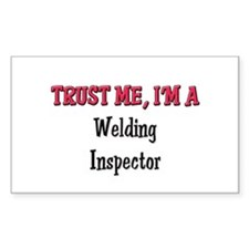 Trust Me I'm a Welding Inspector Sticker (Rectangu