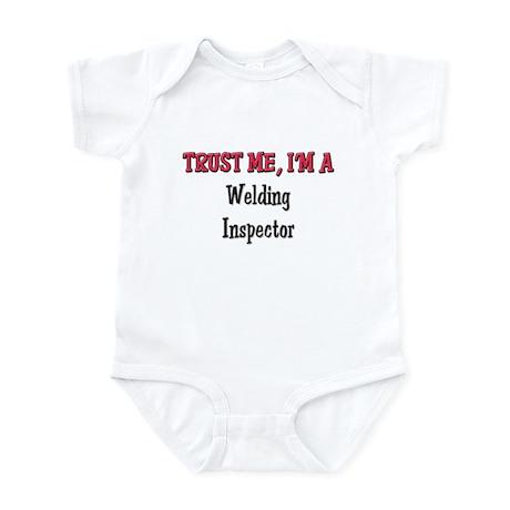 Trust Me I'm a Welding Inspector Infant Bodysuit