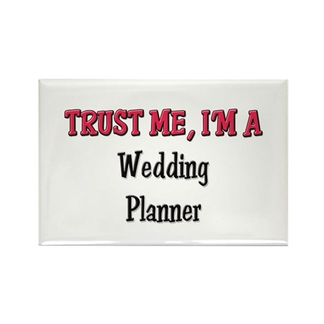 Trust Me I'm a Wedding Planner Rectangle Magnet