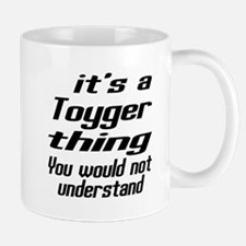 Toyger Thing You Would Not Understand Mug