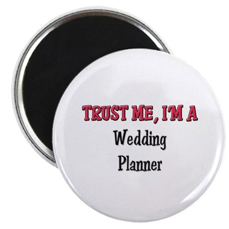 """Trust Me I'm a Wedding Planner 2.25"""" Magnet (10 pa"""