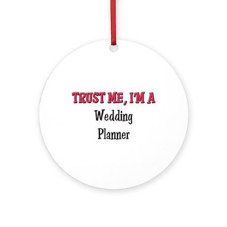 Trust Me I'm a Wedding Planner Ornament (Round)