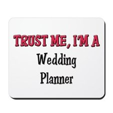 Trust Me I'm a Wedding Planner Mousepad