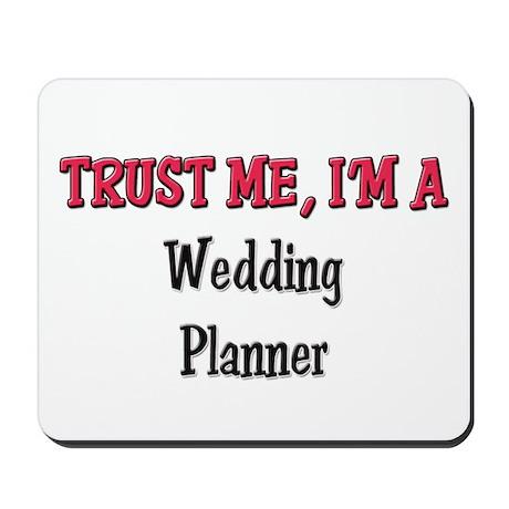 Trust Me I'm a Wedding Planner Mousepad