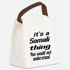 Somali Thing You Would Not Unders Canvas Lunch Bag