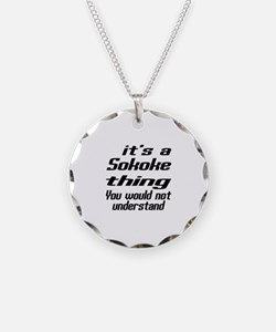 Sokoke Thing You Would Not U Necklace