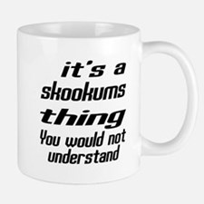 skookums Thing You Would Not Understand Mug