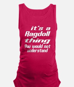Ragdoll Thing You Would Not Und Maternity Tank Top