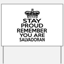 Stay Proud Remember You Are Salvadoran Yard Sign