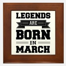 Legends Are Born In March Framed Tile