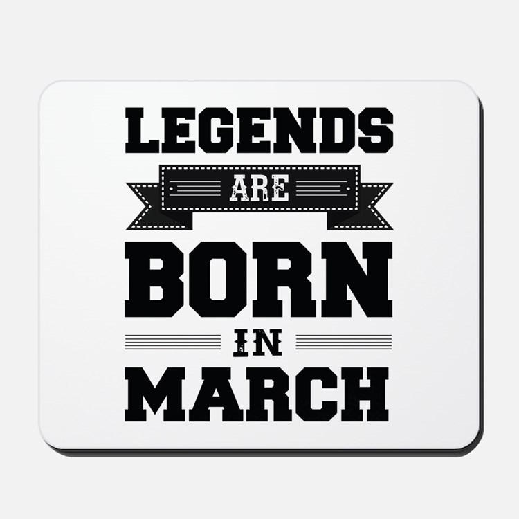 Legends Are Born In March Mousepad