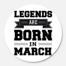 Legends Are Born In March Round Car Magnet