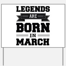 Legends Are Born In March Yard Sign