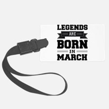 Legends Are Born In March Luggage Tag