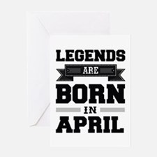 Legends Are Born In April Greeting Cards