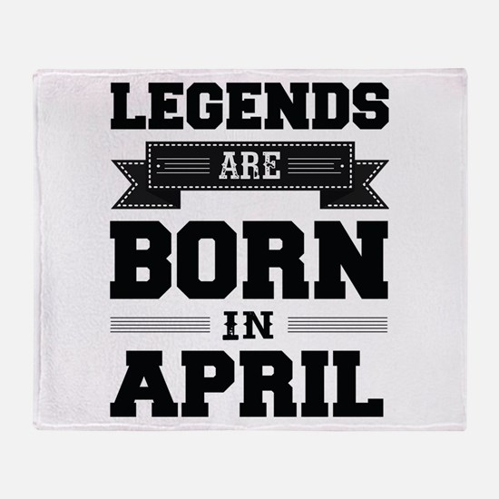 Legends Are Born In April Throw Blanket