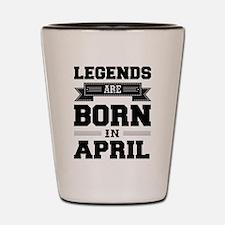 Legends Are Born In April Shot Glass